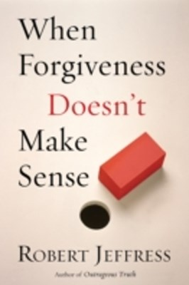 (ebook) When Forgiveness Doesn't Make Sense
