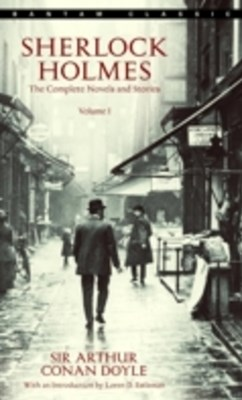 Sherlock Holmes: The Complete Novels and Stories Volume I
