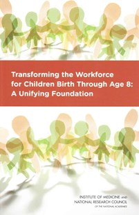 Transforming the Workforce for Children Birth Through Age 8 by Institute of Medicine, Committee On The Science Of Children Birth To Age 8: Deepening And Broadening The Foundation For Success, Youth Board on Childrenand Families, National Research Council (9780309324854) - PaperBack - Business & Finance Careers