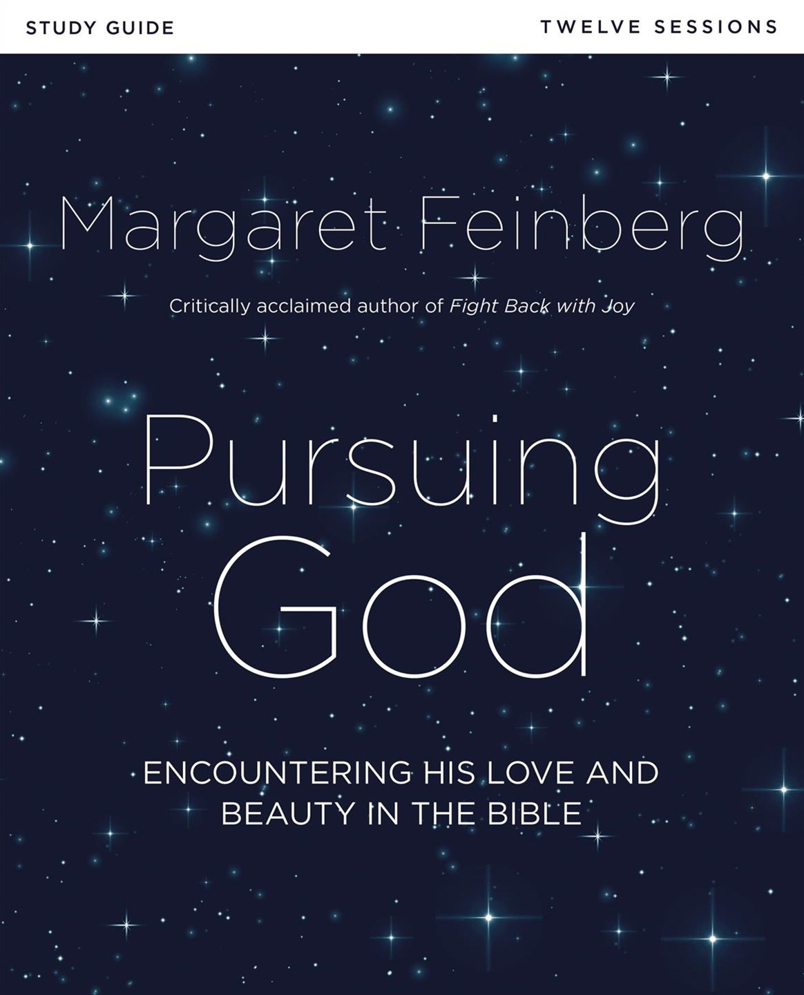 Pursuing God Study Guide: Encountering His Love And Beauty In The Bible
