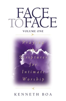 Face to Face: Praying the Scriptures for Intimate Worship