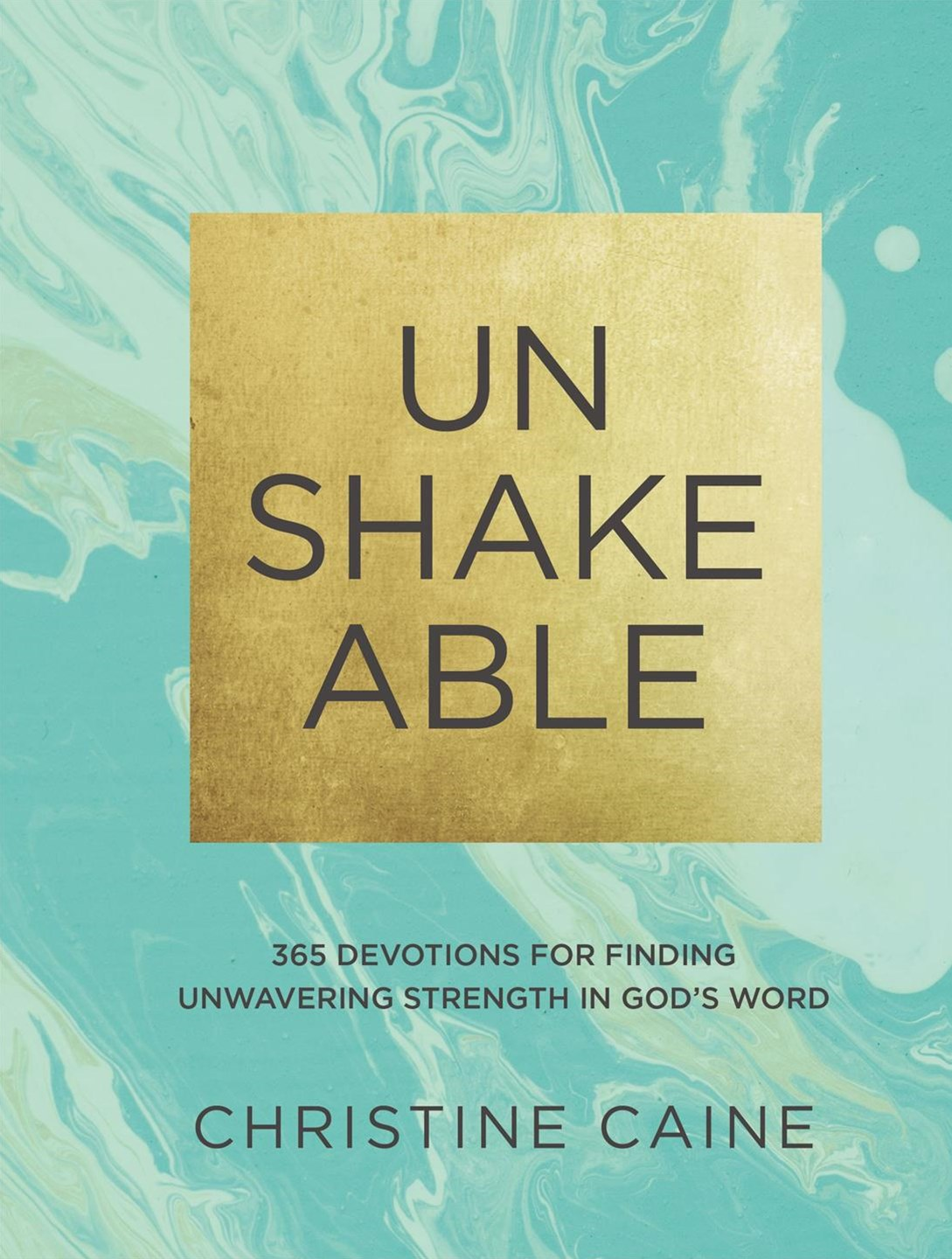 Unshakeable: 365 Devotions For Finding Unwavering Strength In God's Word