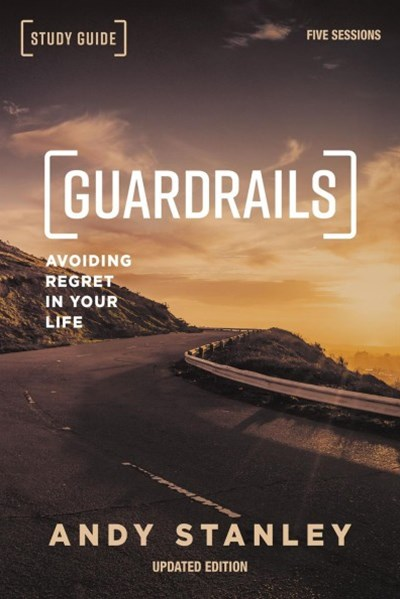 Guardrails Study Guide: Avoiding Regret In Your Life [Updated Edition]