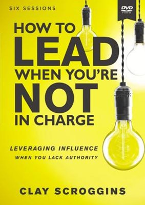 How To Lead When You're Not In Charge Video Study