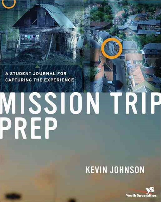 Mission Trip Prep Student Journal: A Student Journal for Capturing the Experience