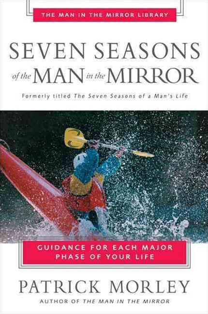 Seven Seasons of the Man in the Mirror: Guidance for Each Major Phase ofYour Life