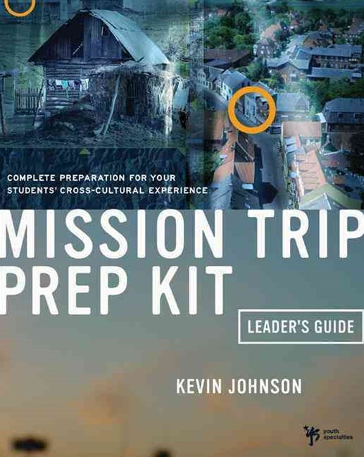 Mission Trip Prep Kit Leader's Guide: Complete Preparation for Your Students' Cross-Cultural Experience