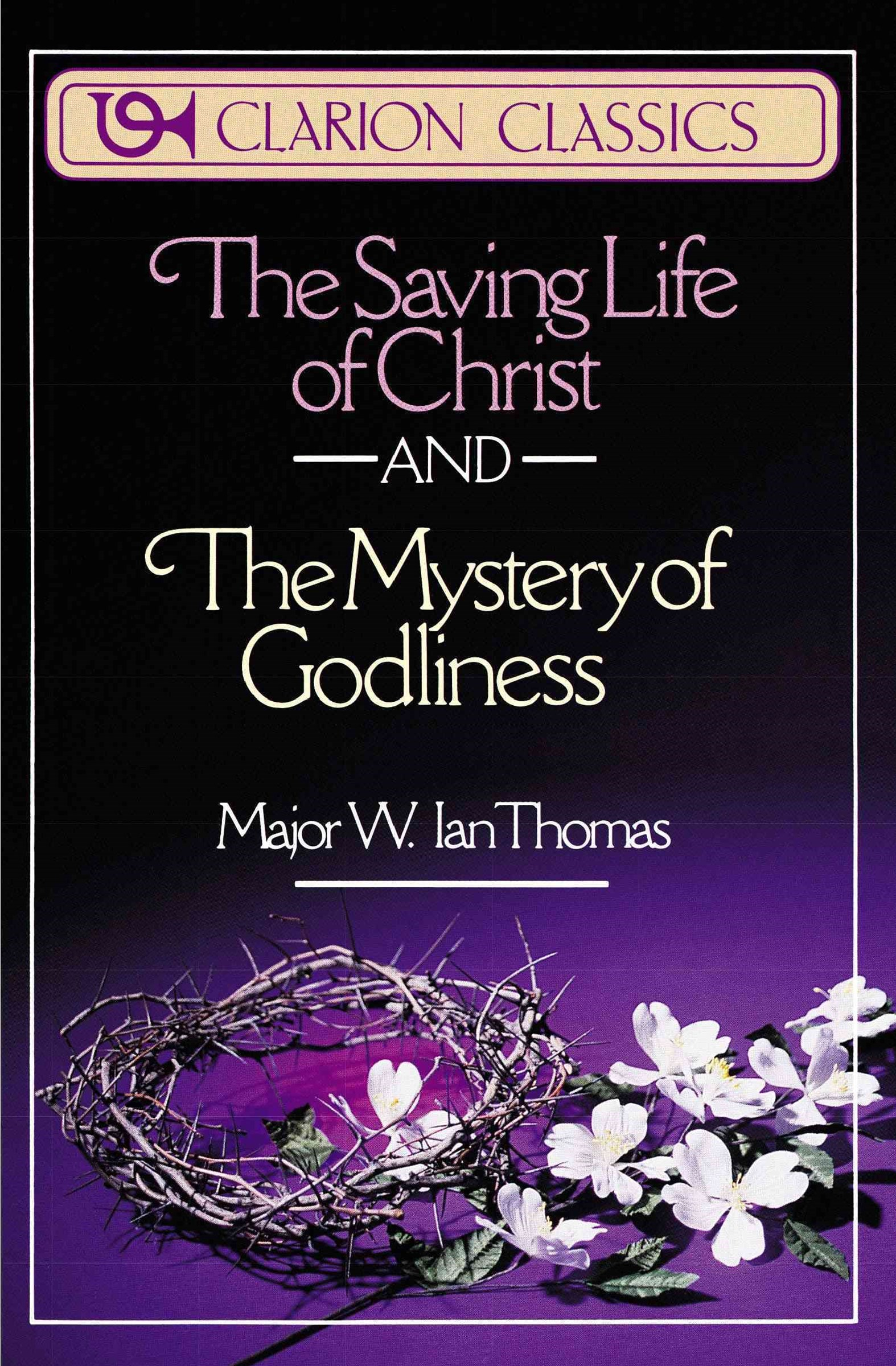 The Saving Life of Christ: AND The Mystery of Godliness