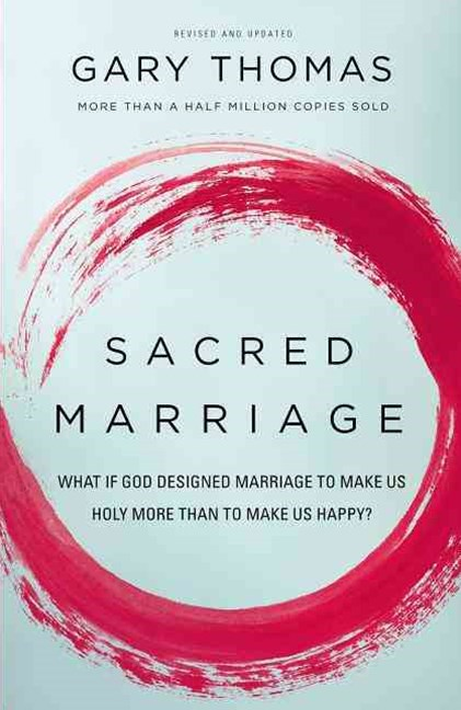 Sacred Marriage: What If God Designed Marriage to Make Us Holy More Thanto Make Us Happy?
