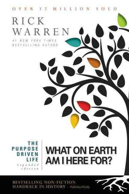 The Purpose Driven Life: What on Earth Am I Here For? - Expanded Edition
