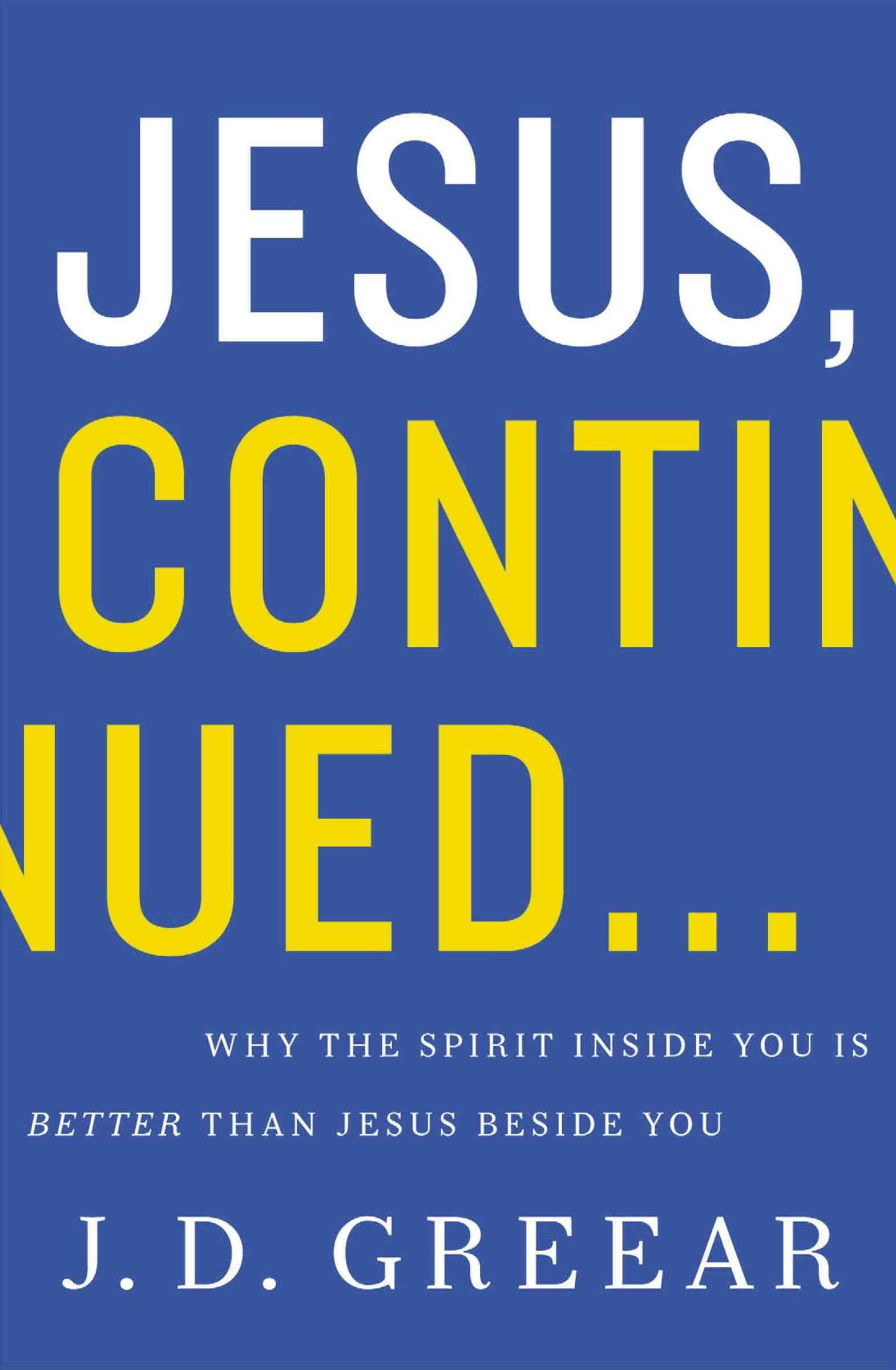 Jesus Continued: Why The Spirit Inside You is Better Than Jesus Beside You