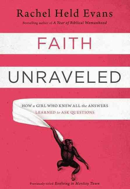 Faith Unraveled: How a Girl Who Knew All the Answers Learned to Ask Questions