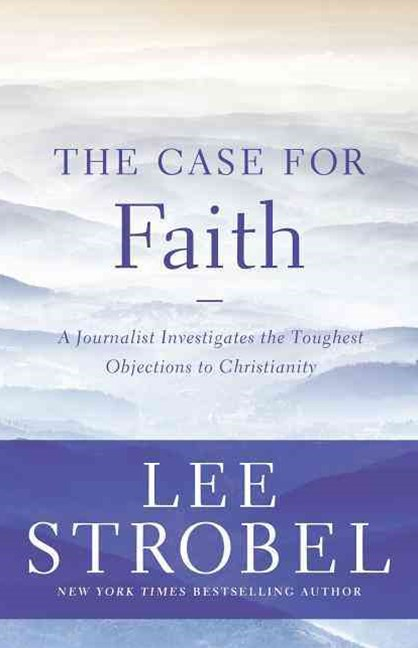 The Case for Faith: A Journalist Investigates the Toughest Objections toChristianity