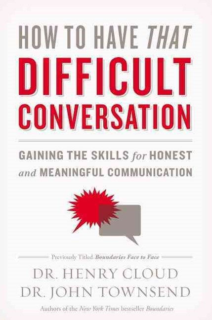 How to Have That Difficult Conversation: Gaining the Skills for Honest and Meaningful Communication