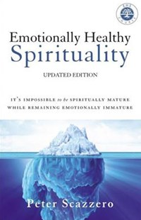 Emotionally Healthy Spirituality: It's Impossible To Be Spiritually Mature, While Remaining Emotionally Immature by Peter Scazzero (9780310348498) - PaperBack - Religion & Spirituality Christianity
