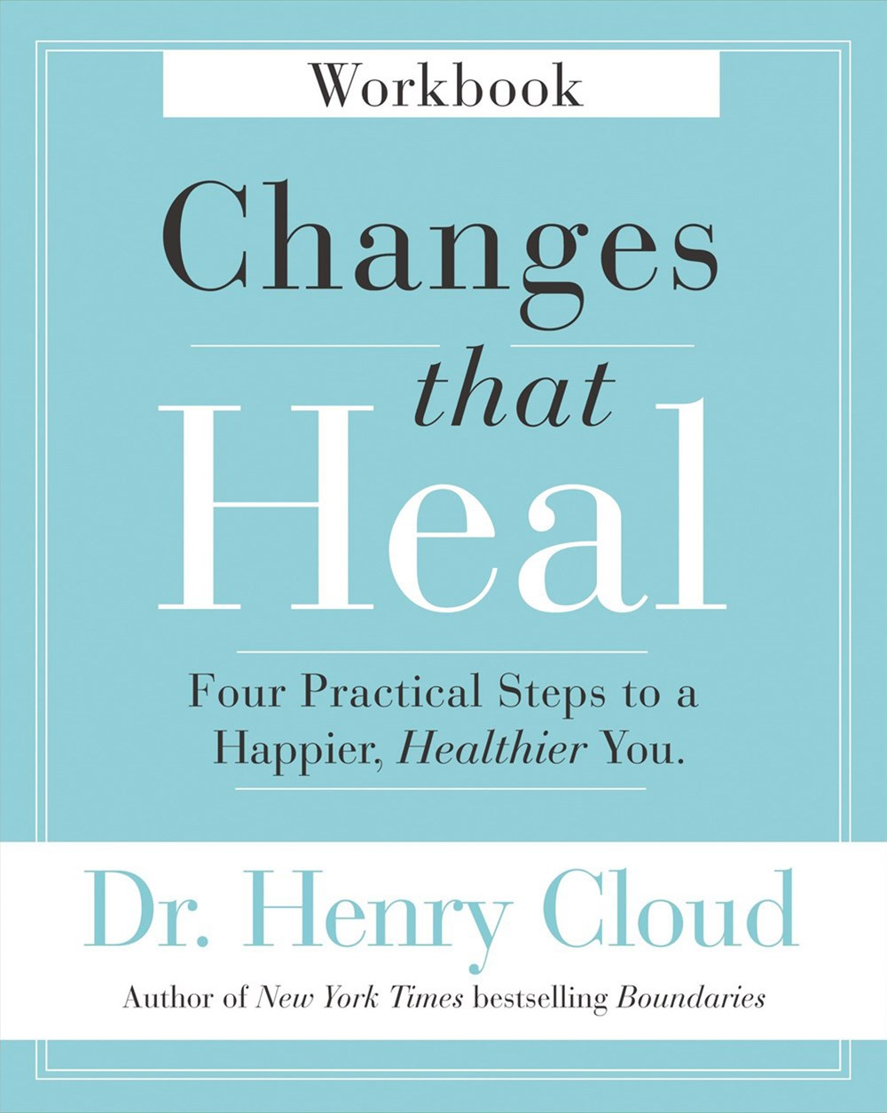 Changes That Heal Workbook: Four Practical Steps To A Happier, HealthierYou