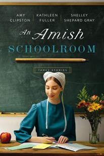 Amish Schoolroom by Amy Clipston, Kathleen Fuller, Shelley Shepard Gray (9780310365822) - PaperBack - Modern & Contemporary Fiction General Fiction