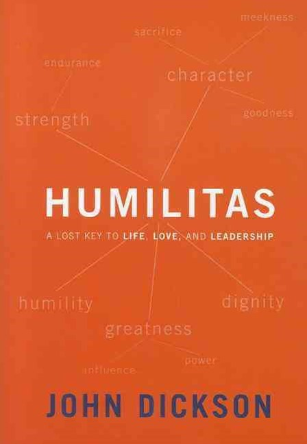 Humilitas: A Lost Key to Life, Love, and Leadership