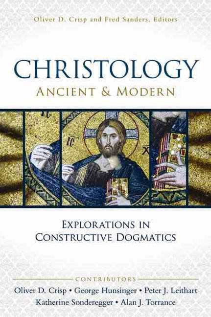 Christology, Ancient and Modern: Explorations in Constructive Dogmatics