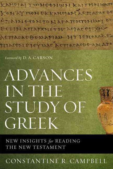 Advances in the Study of Greek: New Insights for Reading the New Testament