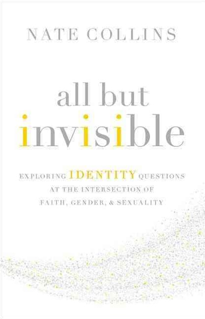 All But Invisible: Exploring Identity Questions At The Intersection Of Faith, Gender, And Sexuality
