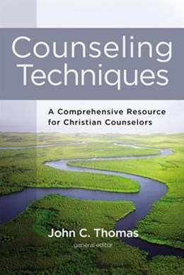 Counseling Techniques: A Comprehensive Resource For Christian Counselors