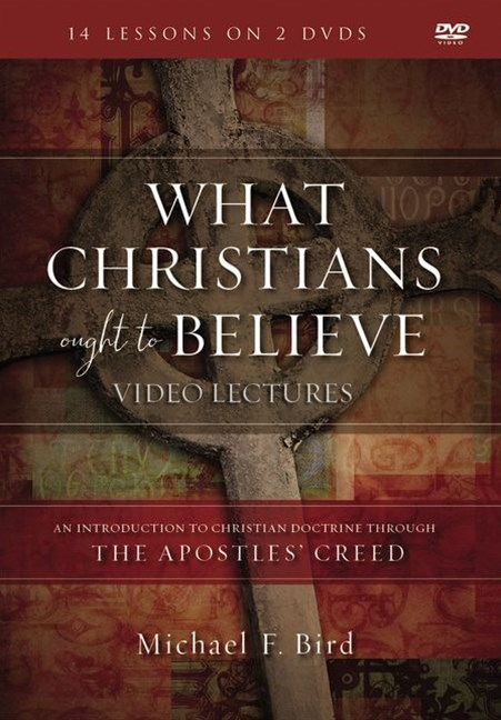 What Christians Ought To Believe Video Lectures: An Introduction To Christian Doctrine Through The Apostles' Creed