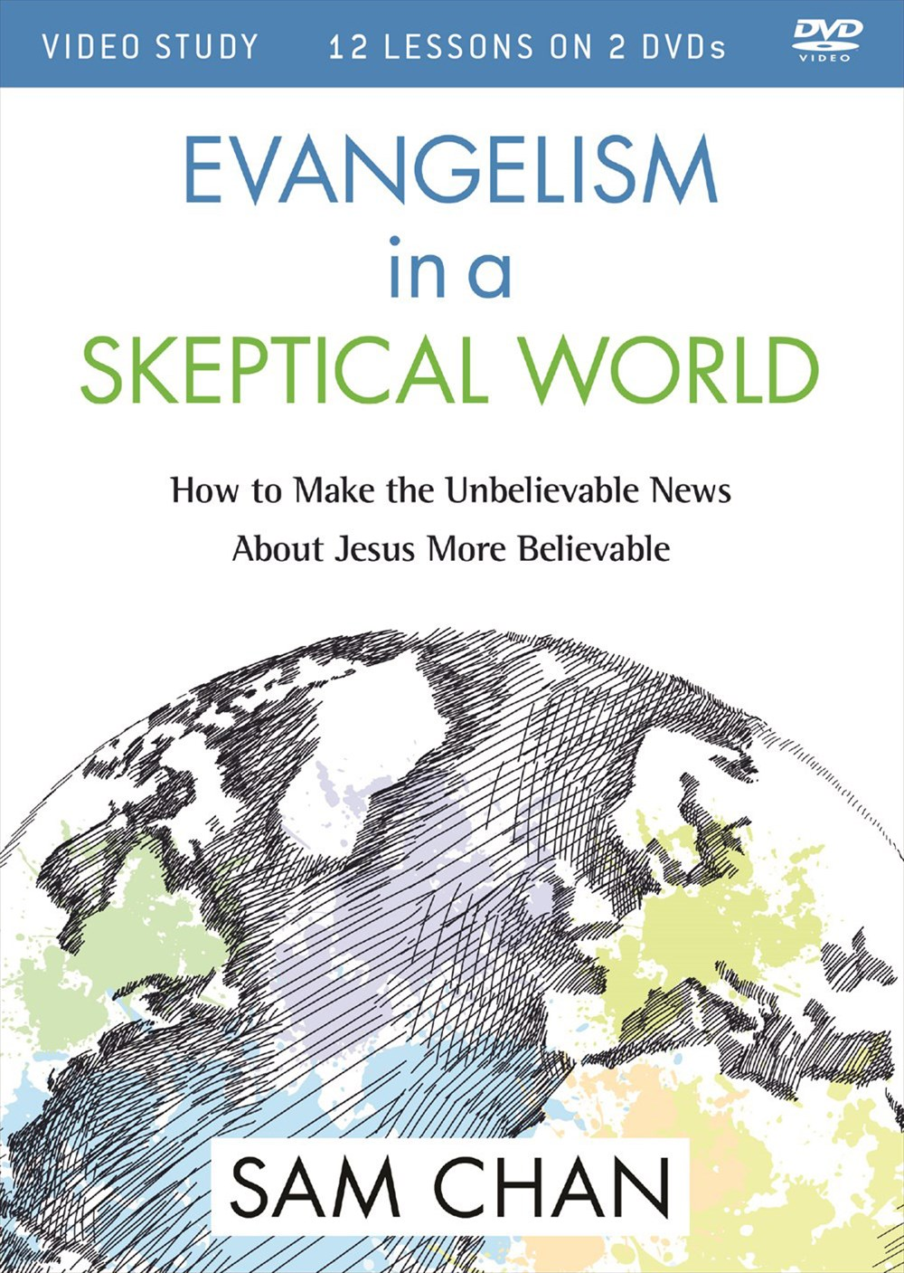 Evangelism In A Skeptical World Video Study: How To Make The Unbelievable News About Jesus More Believable