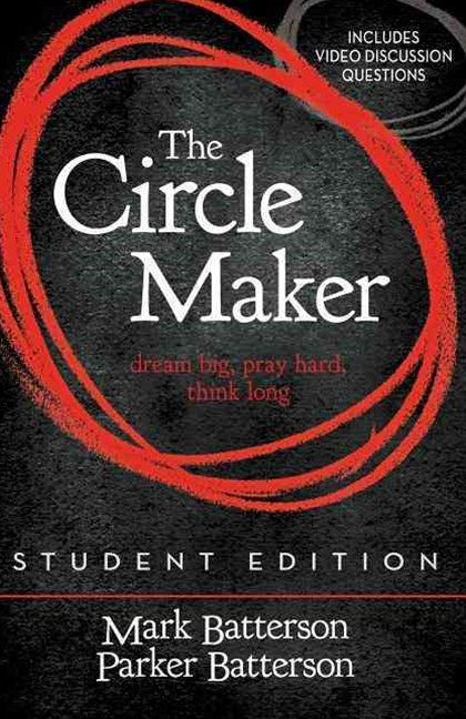 The Circle Maker Student Edition: Dream Big, Pray Hard, Think Long.