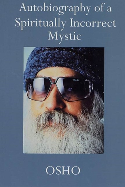 Autobiography of a Spiritually Incorrect Mystic