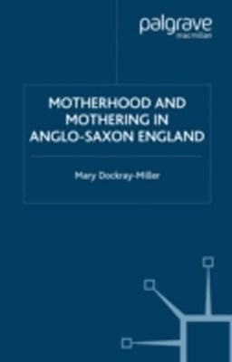 Motherhood and Mothering in Anglo-Saxon England