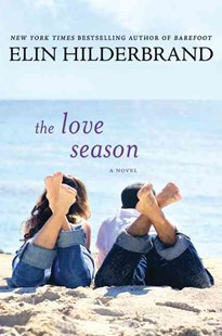 The Love Season by Elin Hilderbrand (9780312369699) - PaperBack - Modern & Contemporary Fiction General Fiction
