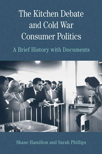 The Kitchen Debate and Cold War Consumer Politics by Sarah T. Phillips, Shane Hamilton (9780312677107) - PaperBack - Biographies Political