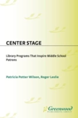 (ebook) Center Stage: Library Programs That Inspire Middle School Patrons