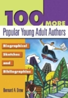 100 More Popular Young Adult Authors: Biographical Sketches and Bibliographies