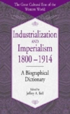 Industrialization and Imperialism, 1800-1914: A Biographical Dictionary
