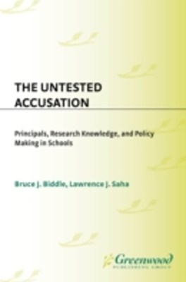 Untested Accusation: Principals, Research Knowledge, and Policy Making in Schools