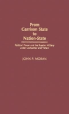 From Garrison State to Nation-State: Political Power and the Russian Military under Gorbachev and Y
