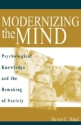 (ebook) Modernizing the Mind: Psychological Knowledge and the Remaking of Society