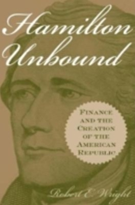 (ebook) Hamilton Unbound: Finance and the Creation of the American Republic