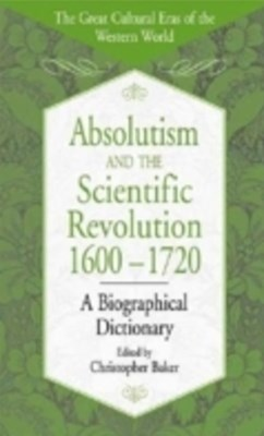 (ebook) Absolutism and the Scientific Revolution, 1600-1720: A Biographical Dictionary