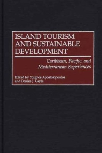 Island Tourism and Sustainable Development: Caribbean, Pacific, and Mediterranean Experiences