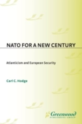 (ebook) NATO for a New Century: Atlanticism and European Security
