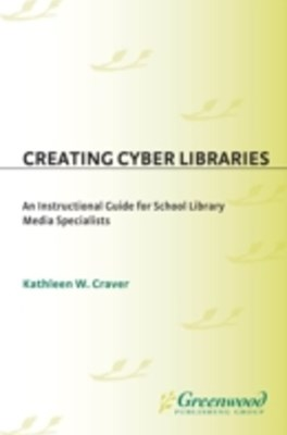 (ebook) Creating Cyber Libraries: An Instructional Guide for School Library Media Specialists