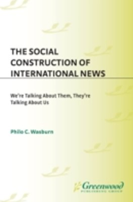 (ebook) Social Construction of International News: We're Talking about Them, They're Talking about Us