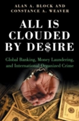 (ebook) All Is Clouded by Desire: Global Banking, Money Laundering, and International Organized Crime