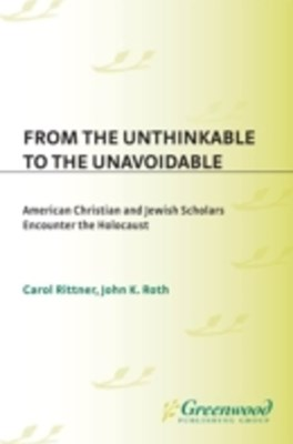 (ebook) From the Unthinkable to the Unavoidable: American Christian and Jewish Scholars Encounter the Holocaust