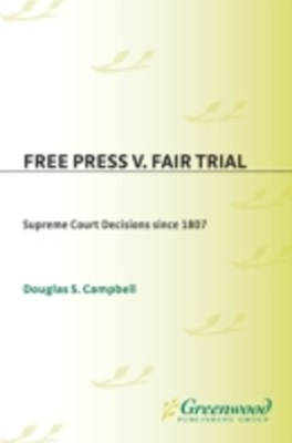 Free Press v. Fair Trial: Supreme Court Decisions Since 1807