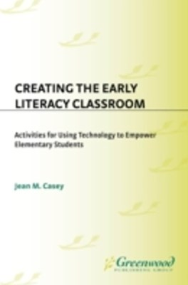 (ebook) Creating the Early Literacy Classroom: Activities for Using Technology to Empower Elementary Students