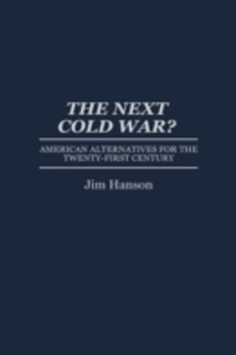 (ebook) Next Cold War? American Alternatives for the Twenty-First Century